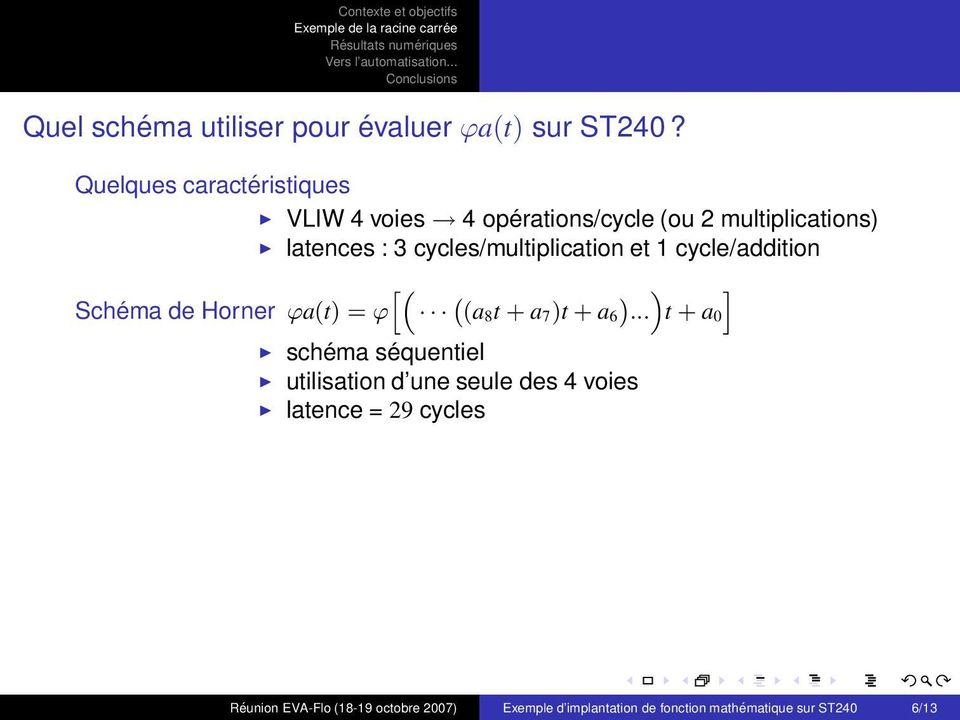 cycles/multiplication et 1 cycle/addition h Schéma de Horner ϕa(t) = ϕ `(a i 8t + a 7)t + a 6.