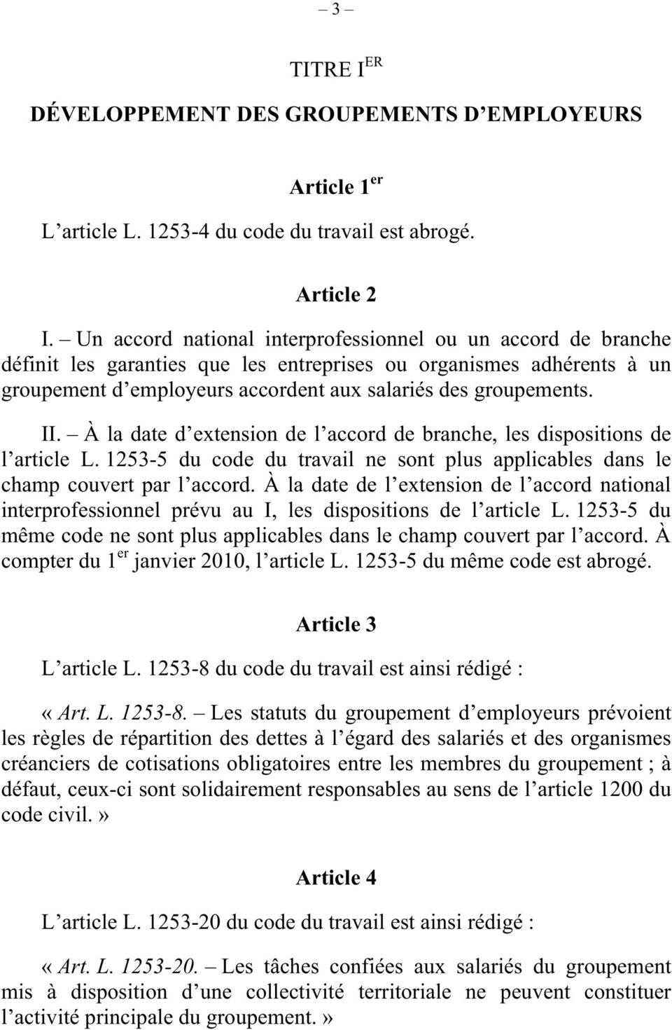 À la date d extension de l accord de branche, les dispositions de l article L. 1253-5 du code du travail ne sont plus applicables dans le champ couvert par l accord.